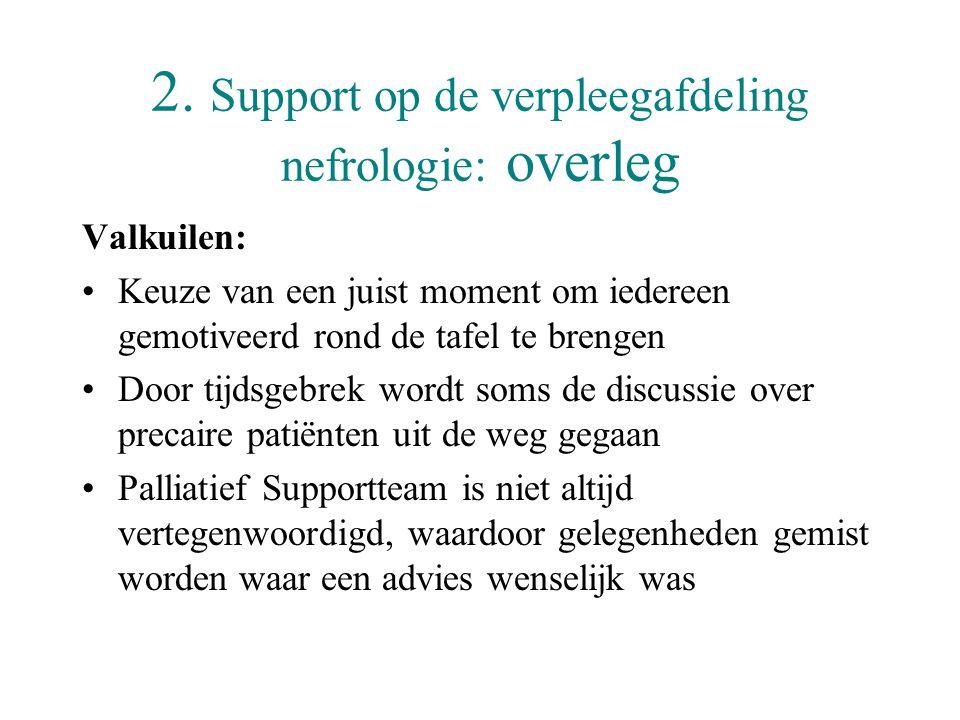 2. Support op de verpleegafdeling nefrologie: overleg Valkuilen: •Keuze van een juist moment om iedereen gemotiveerd rond de tafel te brengen •Door ti