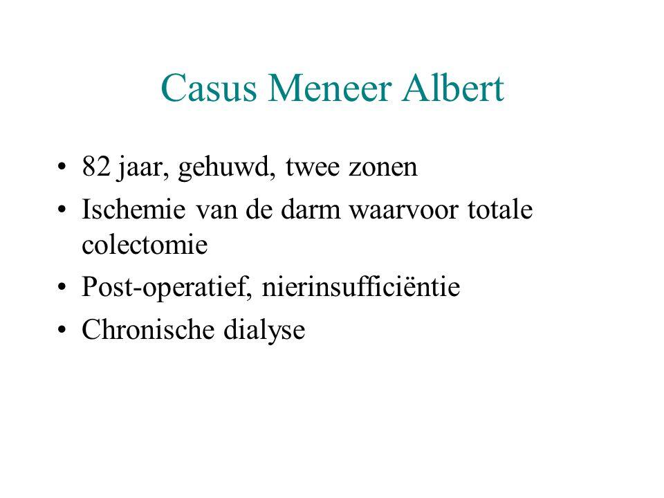 Casus Meneer Albert •82 jaar, gehuwd, twee zonen •Ischemie van de darm waarvoor totale colectomie •Post-operatief, nierinsufficiëntie •Chronische dial