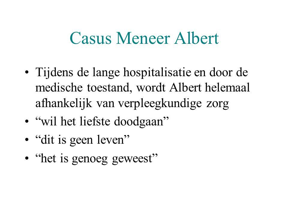 """Casus Meneer Albert •Tijdens de lange hospitalisatie en door de medische toestand, wordt Albert helemaal afhankelijk van verpleegkundige zorg •""""wil he"""