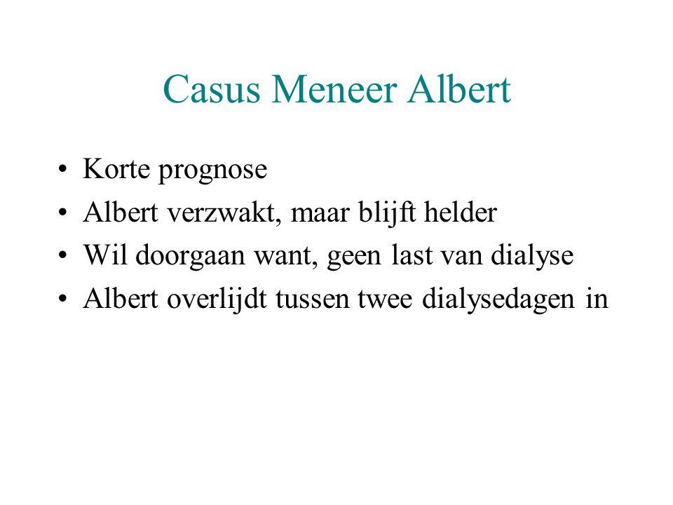 Casus Meneer Albert •Korte prognose •Albert verzwakt, maar blijft helder •Wil doorgaan want, geen last van dialyse •Albert overlijdt tussen twee dialy