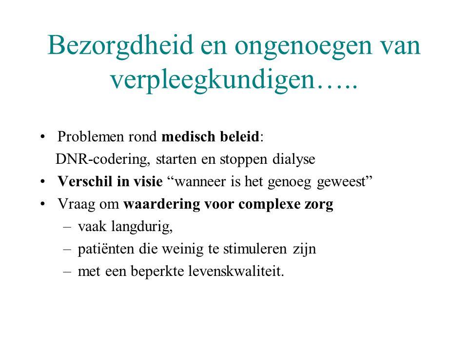 """Bezorgdheid en ongenoegen van verpleegkundigen….. •Problemen rond medisch beleid: DNR-codering, starten en stoppen dialyse •Verschil in visie """"wanneer"""