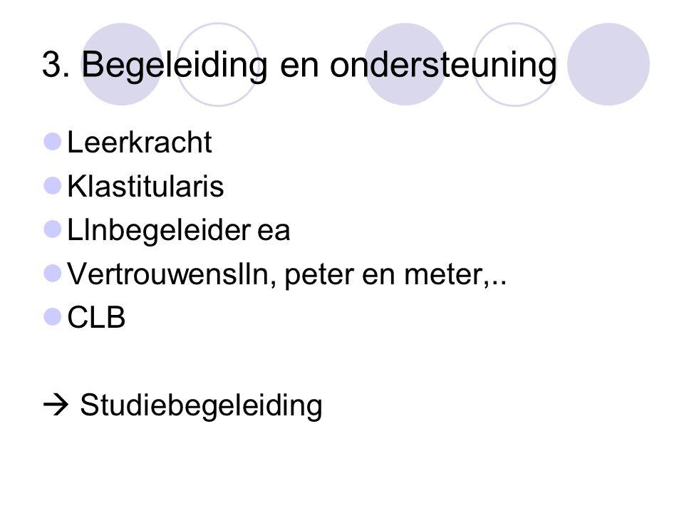 3. Begeleiding en ondersteuning  Leerkracht  Klastitularis  Llnbegeleider ea  Vertrouwenslln, peter en meter,..  CLB  Studiebegeleiding