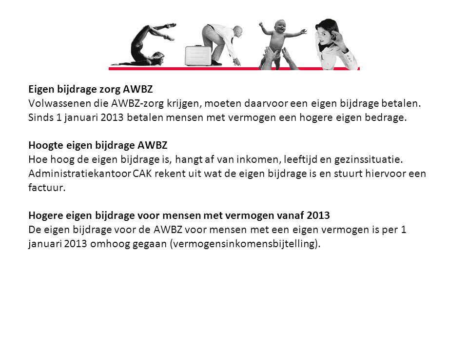 Eigen bijdrage zorg AWBZ Volwassenen die AWBZ-zorg krijgen, moeten daarvoor een eigen bijdrage betalen.