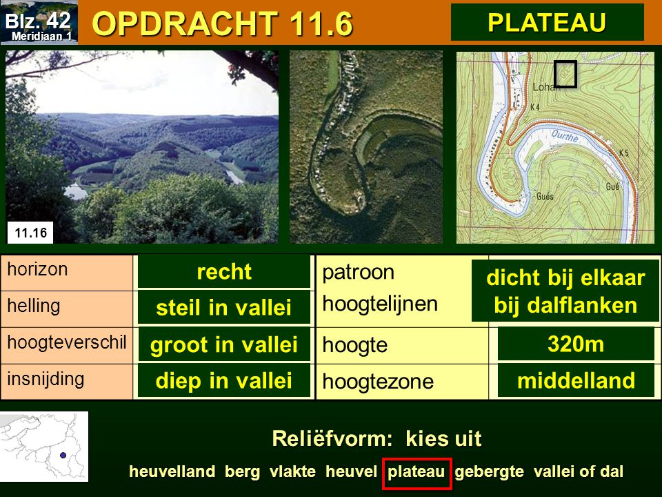 OPDRACHT 11.6 OPDRACHT 11.6 11.16 patroon hoogtelijnen hoogte hoogtezone horizon helling hoogteverschil insnijding dicht bij elkaar bij dalflanken 320