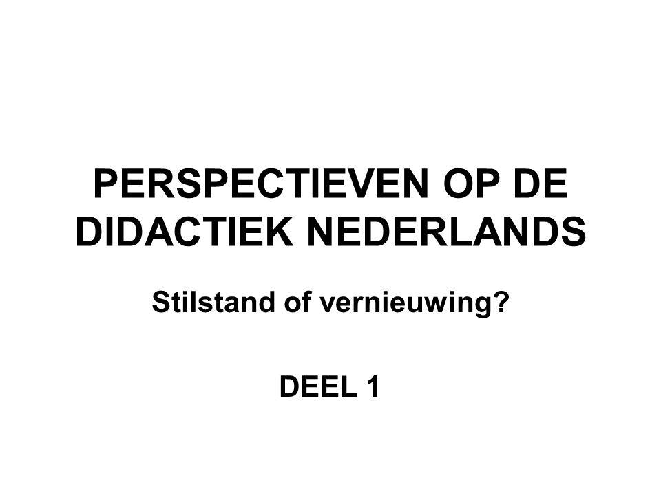 PERSPECTIEVEN OP DE DIDACTIEK NEDERLANDS Stilstand of vernieuwing? DEEL 1