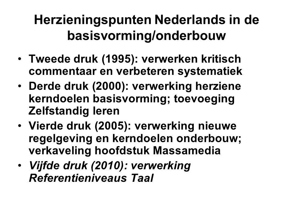Herzieningspunten Nederlands in de basisvorming/onderbouw •Tweede druk (1995): verwerken kritisch commentaar en verbeteren systematiek •Derde druk (20