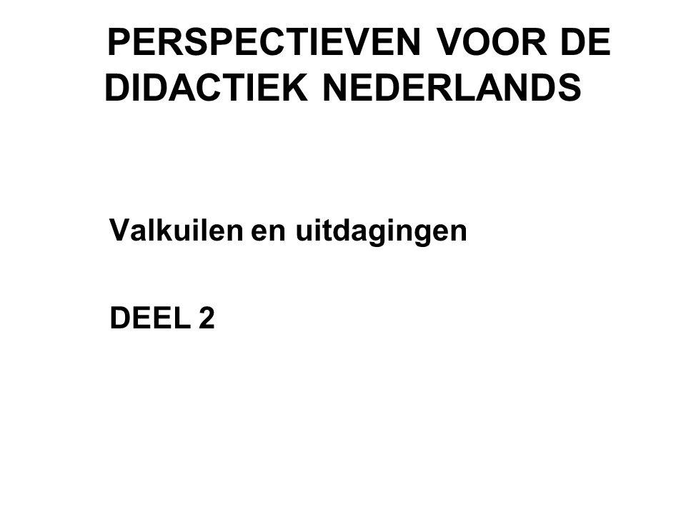 PERSPECTIEVEN VOOR DE DIDACTIEK NEDERLANDS Valkuilen en uitdagingen DEEL 2