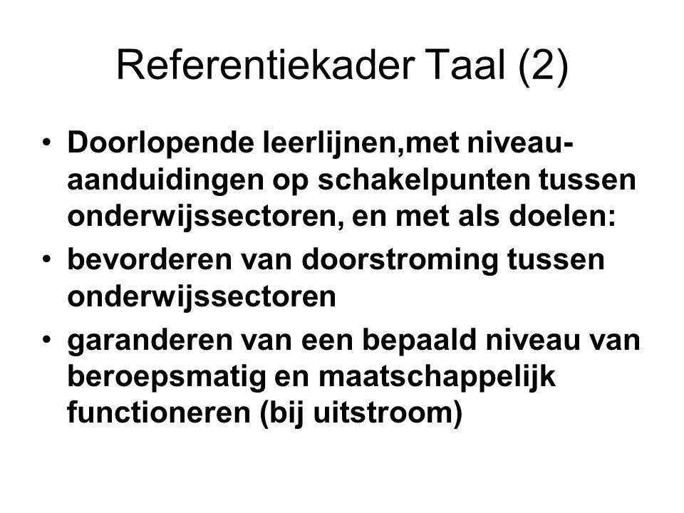 Referentiekader Taal (2) •Doorlopende leerlijnen,met niveau- aanduidingen op schakelpunten tussen onderwijssectoren, en met als doelen: •bevorderen va