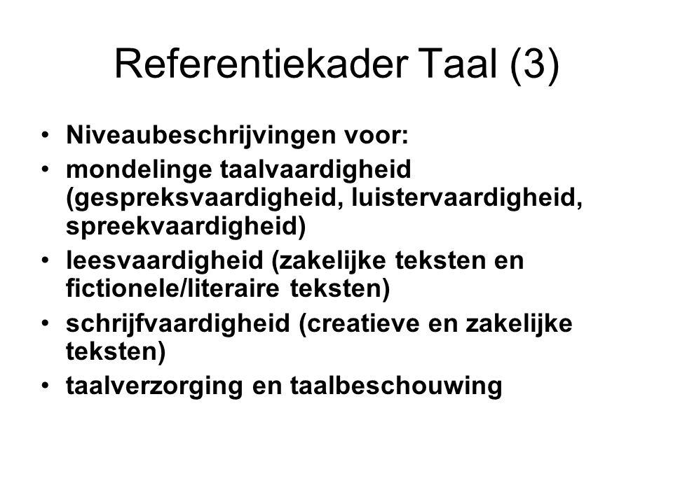 Referentiekader Taal (3) •Niveaubeschrijvingen voor: •mondelinge taalvaardigheid (gespreksvaardigheid, luistervaardigheid, spreekvaardigheid) •leesvaa