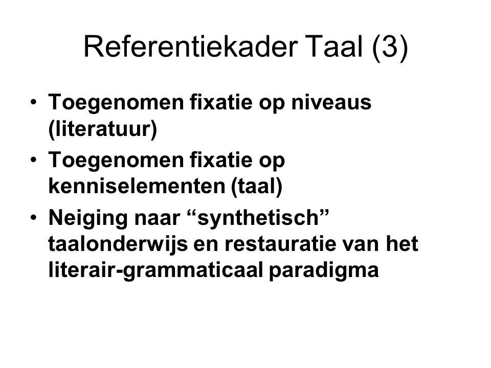 """Referentiekader Taal (3) •Toegenomen fixatie op niveaus (literatuur) •Toegenomen fixatie op kenniselementen (taal) •Neiging naar """"synthetisch"""" taalond"""