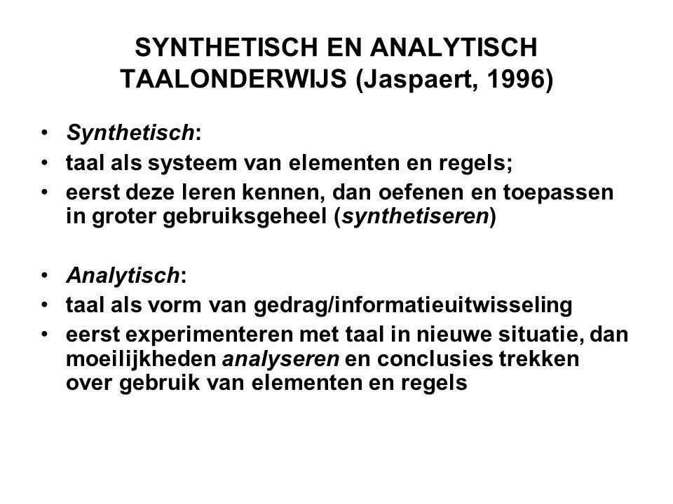 SYNTHETISCH EN ANALYTISCH TAALONDERWIJS (Jaspaert, 1996) •Synthetisch: •taal als systeem van elementen en regels; •eerst deze leren kennen, dan oefene