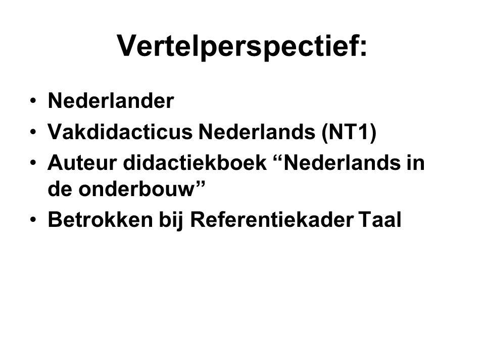 """Vertelperspectief: •Nederlander •Vakdidacticus Nederlands (NT1) •Auteur didactiekboek """"Nederlands in de onderbouw"""" •Betrokken bij Referentiekader Taal"""