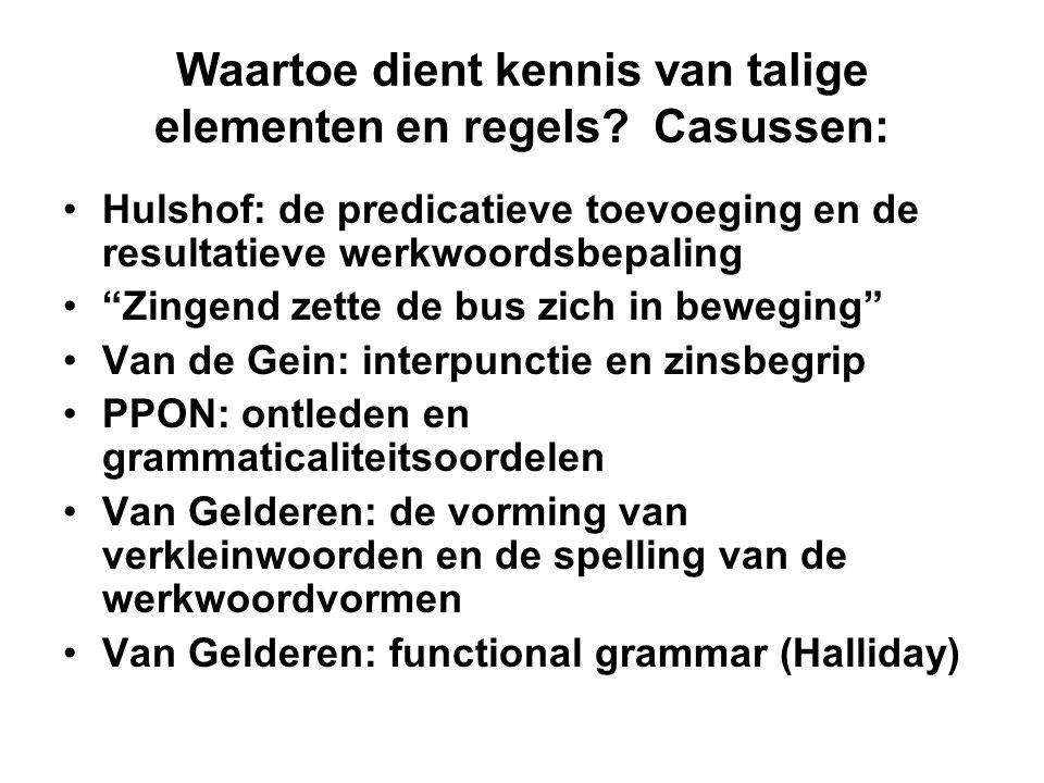 """Waartoe dient kennis van talige elementen en regels? Casussen: •Hulshof: de predicatieve toevoeging en de resultatieve werkwoordsbepaling •""""Zingend ze"""
