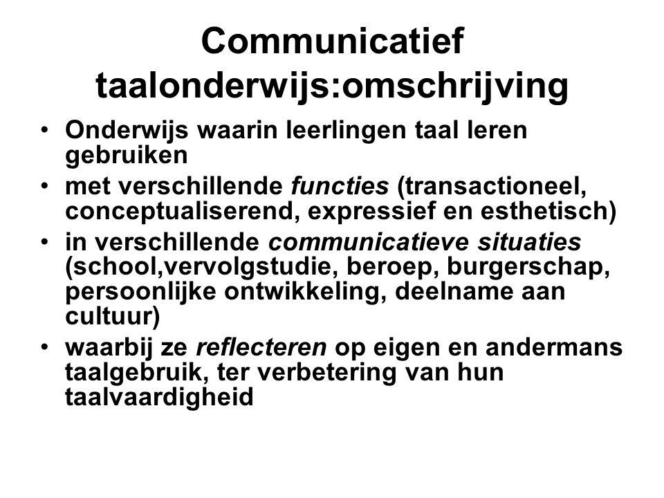 Communicatief taalonderwijs:omschrijving •Onderwijs waarin leerlingen taal leren gebruiken •met verschillende functies (transactioneel, conceptualiser