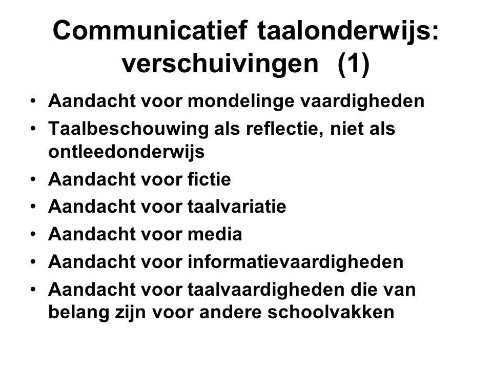 Communicatief taalonderwijs: verschuivingen (1) •Aandacht voor mondelinge vaardigheden •Taalbeschouwing als reflectie, niet als ontleedonderwijs •Aand