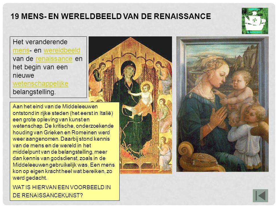 19 MENS- EN WERELDBEELD VAN DE RENAISSANCE Een voorbeeld is het uitbeelden van mensen. Links Maria met Jezus, geschilderd in 1305. Rechts hetzelfde ta
