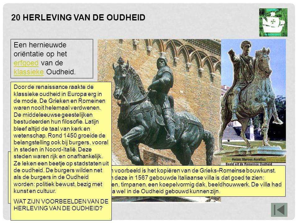 20 HERLEVING VAN DE OUDHEID In Venetië staat dit ruiterbeeld van een 15e-eeuwse legeraanvoerder. Het lijkt precies op de ruiterbeelden die de Romeinen