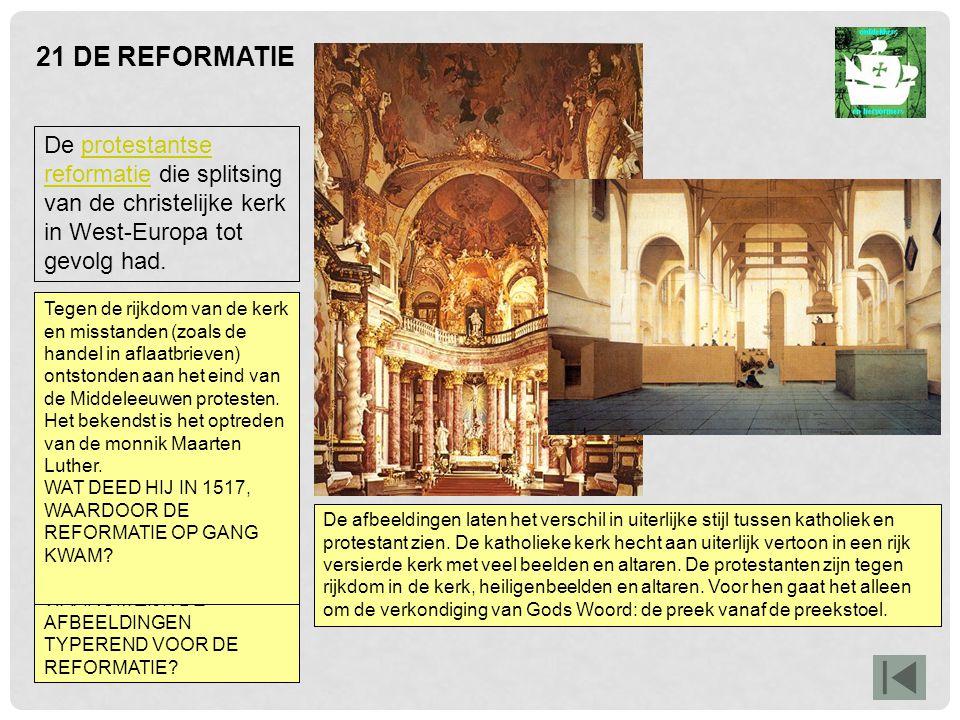 21 DE REFORMATIE De afbeeldingen laten het verschil in uiterlijke stijl tussen katholiek en protestant zien. De katholieke kerk hecht aan uiterlijk ve