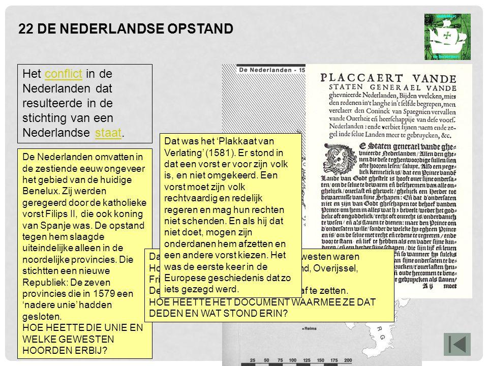 22 DE NEDERLANDSE OPSTAND Het conflict in de Nederlanden dat resulteerde in de stichting van een Nederlandse staat.conflictstaat De Nederlanden omvatt