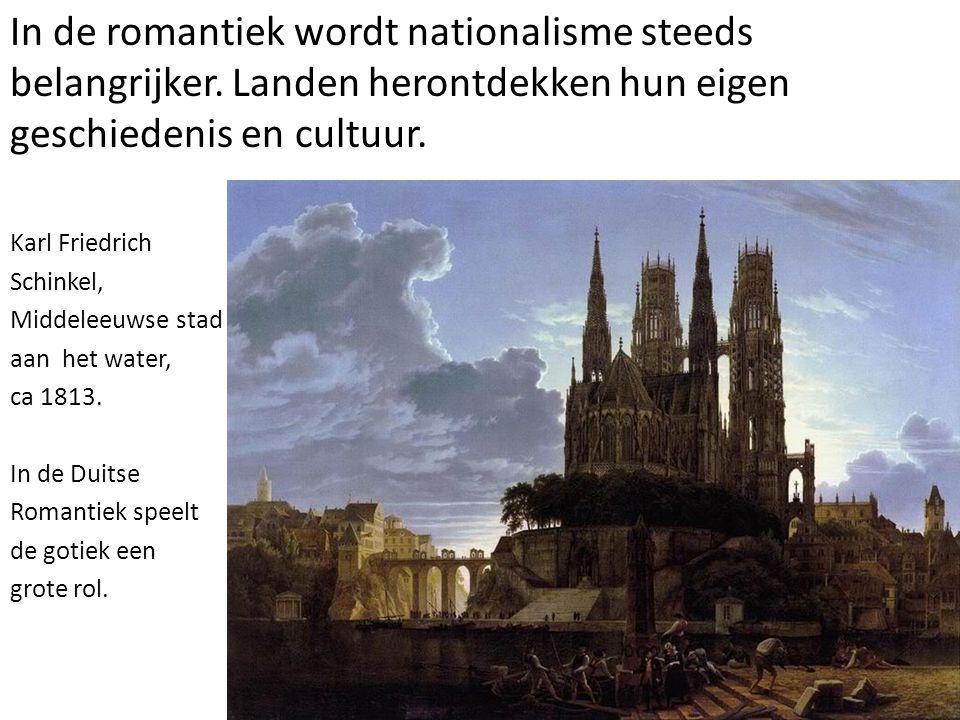 In de romantiek wordt nationalisme steeds belangrijker. Landen herontdekken hun eigen geschiedenis en cultuur. Karl Friedrich Schinkel, Middeleeuwse s