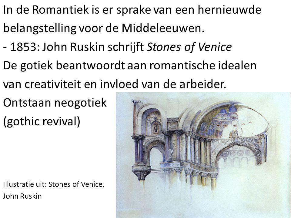 In de Romantiek is er sprake van een hernieuwde belangstelling voor de Middeleeuwen. - 1853: John Ruskin schrijft Stones of Venice De gotiek beantwoor