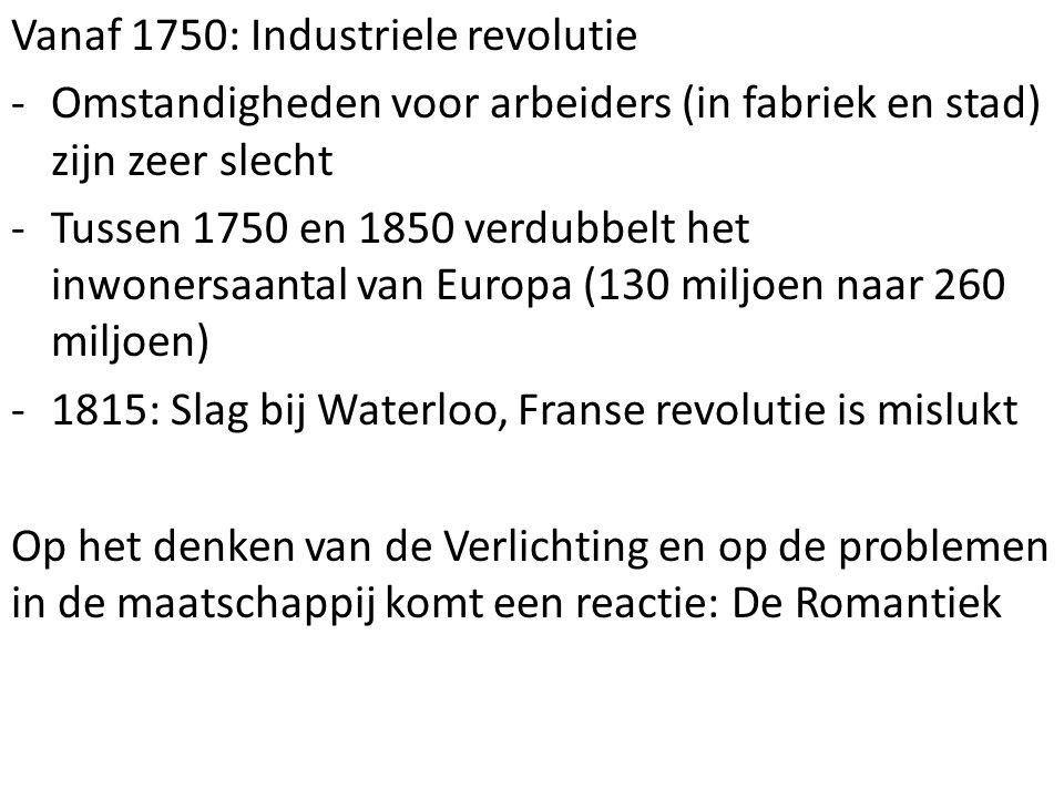 Vanaf 1750: Industriele revolutie -Omstandigheden voor arbeiders (in fabriek en stad) zijn zeer slecht -Tussen 1750 en 1850 verdubbelt het inwonersaan