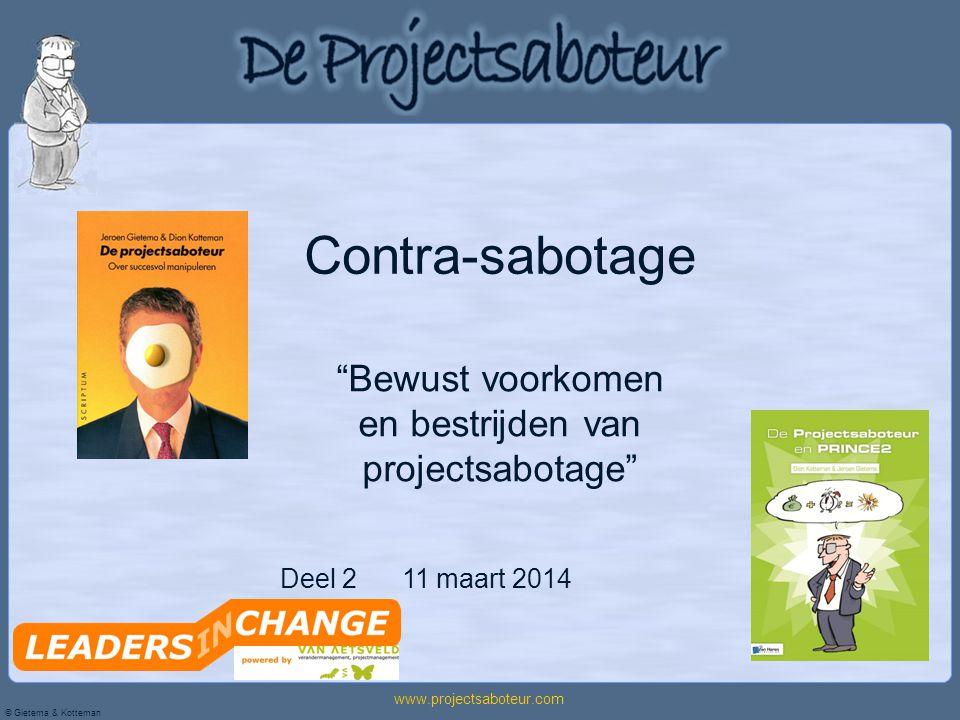 """© Gietema & Kotteman www.projectsaboteur.com Deel 2 11 maart 2014 Contra-sabotage """"Bewust voorkomen en bestrijden van projectsabotage"""""""