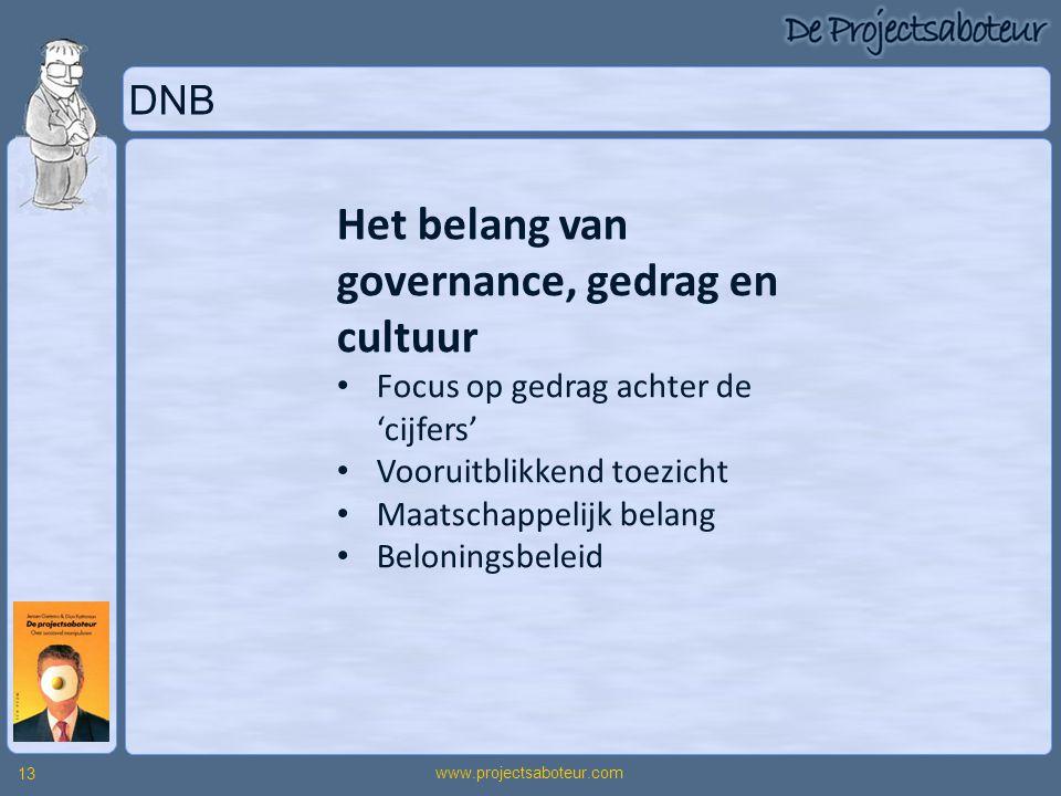 DNB www.projectsaboteur.com 13 Het belang van governance, gedrag en cultuur • Focus op gedrag achter de 'cijfers' • Vooruitblikkend toezicht • Maatsch