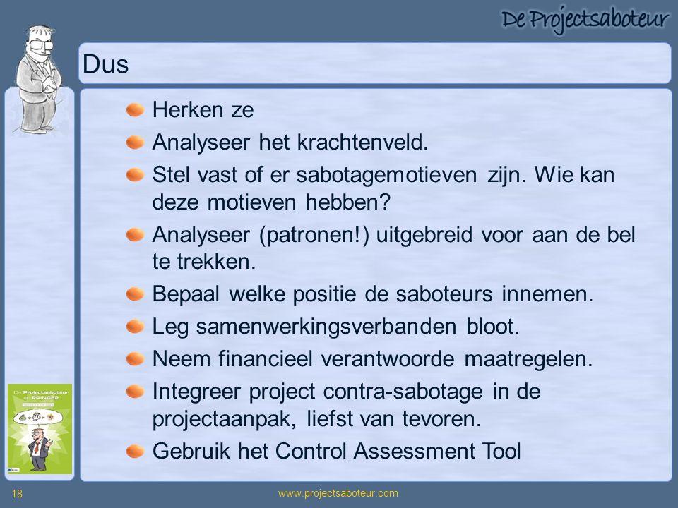 www.projectsaboteur.com 18 Dus Herken ze Analyseer het krachtenveld. Stel vast of er sabotagemotieven zijn. Wie kan deze motieven hebben? Analyseer (p