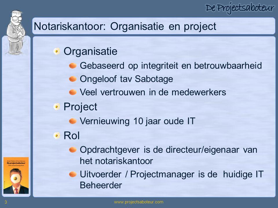 www.projectsaboteur.com 3 Notariskantoor: Organisatie en project Organisatie Gebaseerd op integriteit en betrouwbaarheid Ongeloof tav Sabotage Veel ve
