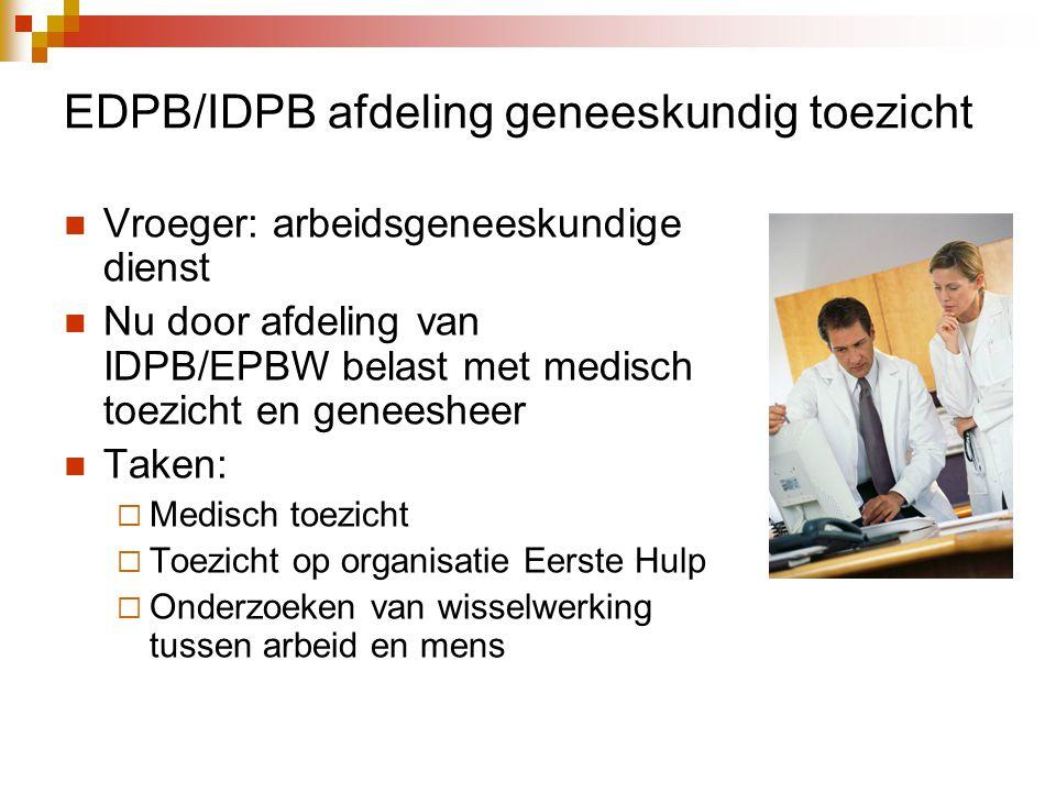 EDPB/IDPB afdeling geneeskundig toezicht  Vroeger: arbeidsgeneeskundige dienst  Nu door afdeling van IDPB/EPBW belast met medisch toezicht en geneesheer  Taken:  Medisch toezicht  Toezicht op organisatie Eerste Hulp  Onderzoeken van wisselwerking tussen arbeid en mens