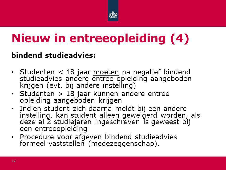 Nieuw in entreeopleiding (4) bindend studieadvies: • Studenten < 18 jaar moeten na negatief bindend studieadvies andere entree opleiding aangeboden kr