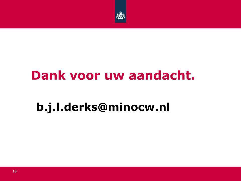 Dank voor uw aandacht. b.j.l.derks@minocw.nl 18