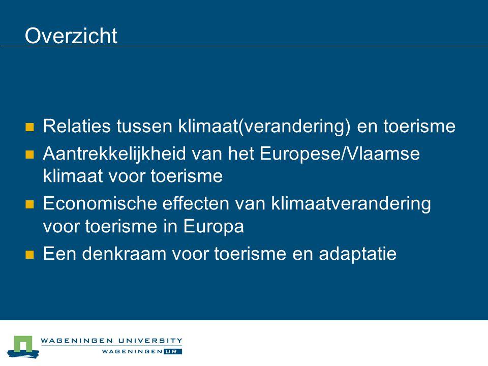 Overzicht  Relaties tussen klimaat(verandering) en toerisme  Aantrekkelijkheid van het Europese/Vlaamse klimaat voor toerisme  Economische effecten