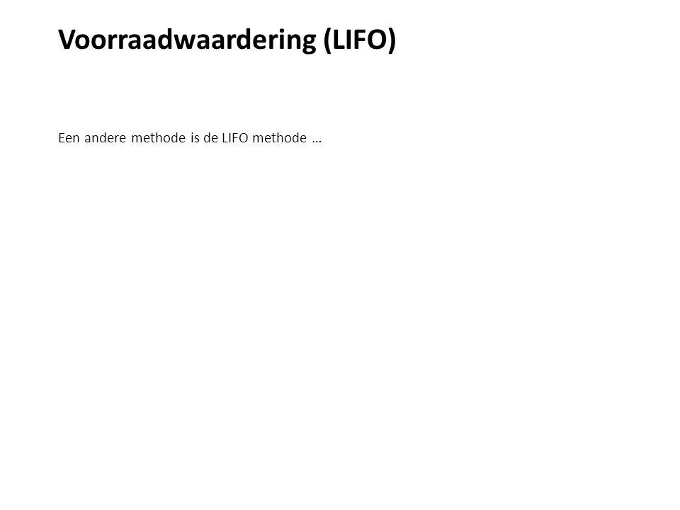 Voorraadwaardering (LIFO) Een andere methode is de LIFO methode …
