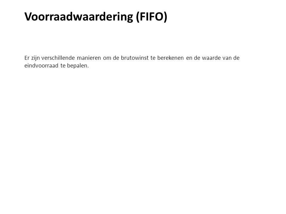 Voorraadwaardering (FIFO) Er zijn verschillende manieren om de brutowinst te berekenen en de waarde van de eindvoorraad te bepalen.