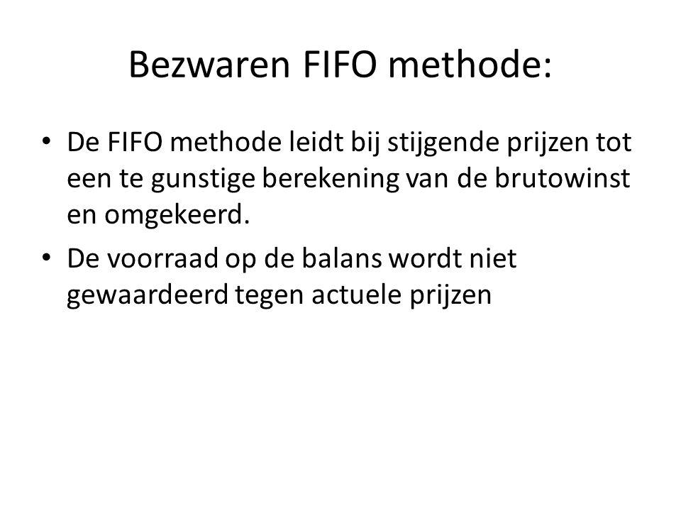 Bezwaren FIFO methode: • De FIFO methode leidt bij stijgende prijzen tot een te gunstige berekening van de brutowinst en omgekeerd.