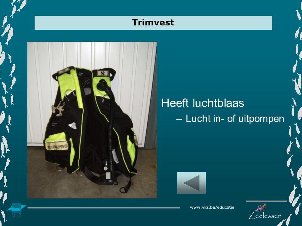 www.vliz.be/educatie Trimvest Heeft luchtblaas –Lucht in- of uitpompen