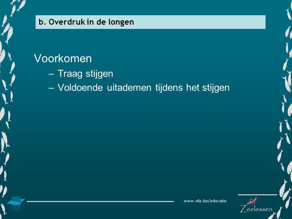www.vliz.be/educatie Voorkomen –Traag stijgen –Voldoende uitademen tijdens het stijgen b. Overdruk in de longen