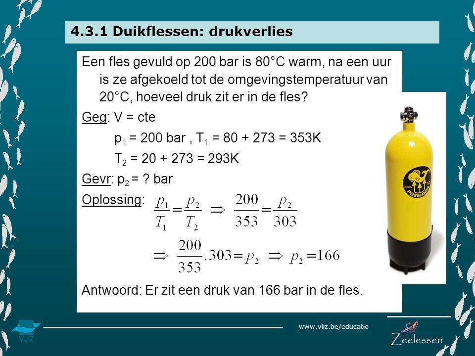 www.vliz.be/educatie 4.3.1 Duikflessen: drukverlies Een fles gevuld op 200 bar is 80°C warm, na een uur is ze afgekoeld tot de omgevingstemperatuur van 20°C, hoeveel druk zit er in de fles.