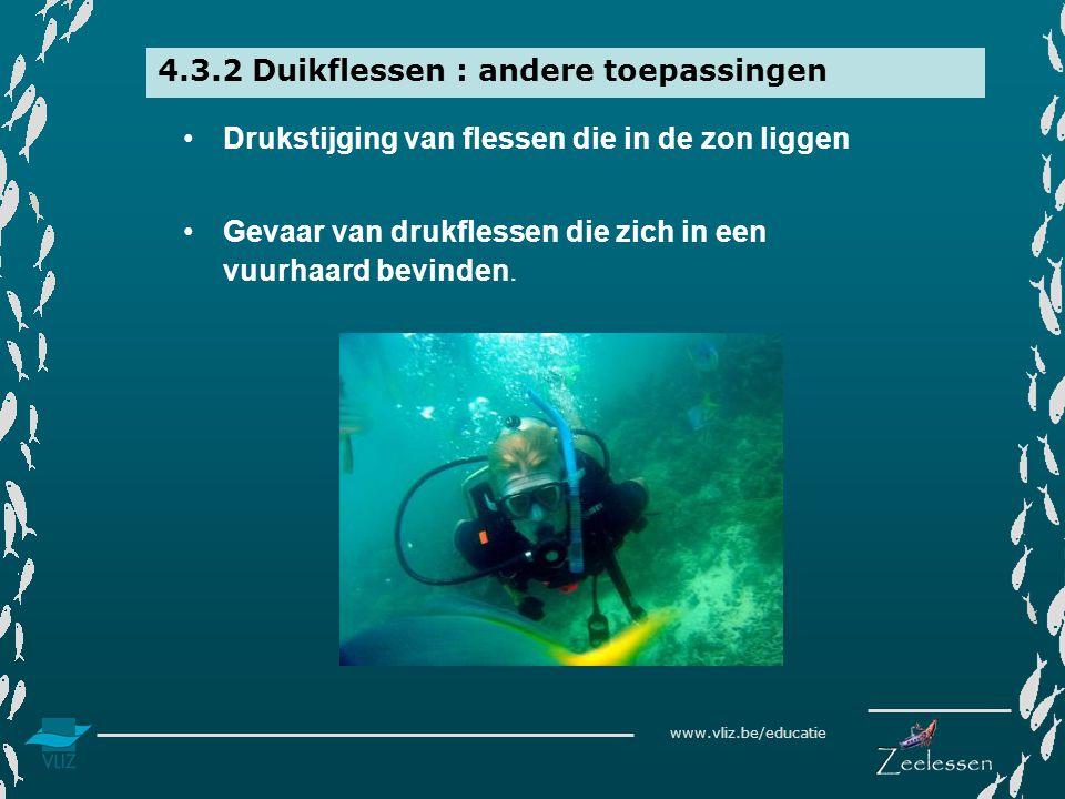 www.vliz.be/educatie 4.3.2 Duikflessen : andere toepassingen •Drukstijging van flessen die in de zon liggen •Gevaar van drukflessen die zich in een vuurhaard bevinden.