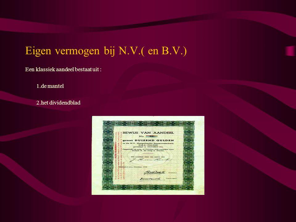 Eigen vermogen bij N.V.( en B.V.) Een klassiek aandeel bestaat uit : 1.de mantel 2.het dividendblad