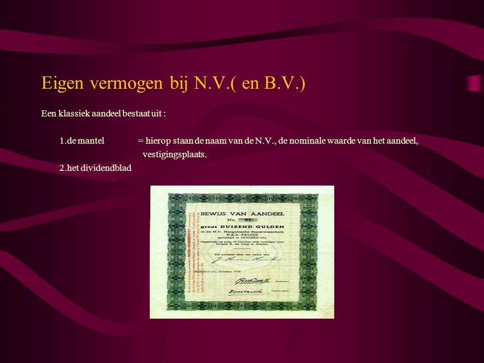 Eigen vermogen bij N.V.( en B.V.) Een klassiek aandeel bestaat uit : 1.de mantel= hierop staan de naam van de N.V., de nominale waarde van het aandeel