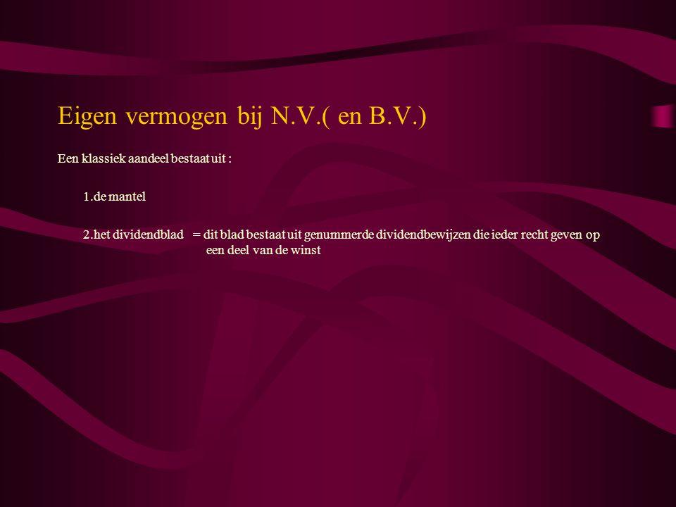 Eigen vermogen bij N.V.( en B.V.) Een klassiek aandeel bestaat uit : 1.de mantel 2.het dividendblad= dit blad bestaat uit genummerde dividendbewijzen