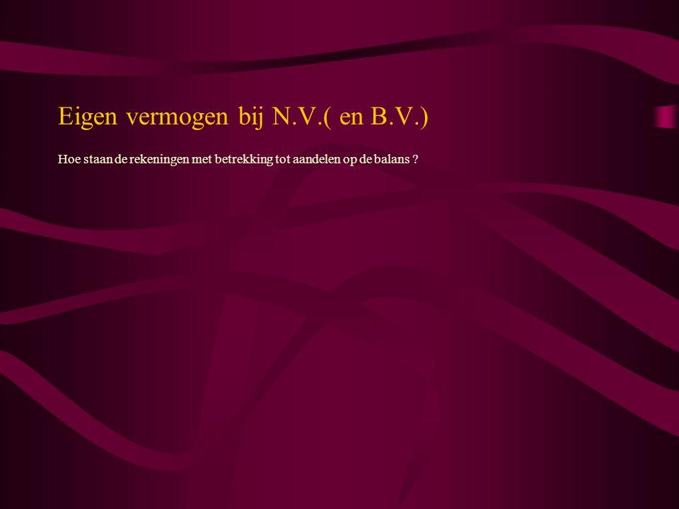 Eigen vermogen bij N.V.( en B.V.) Hoe staan de rekeningen met betrekking tot aandelen op de balans ?