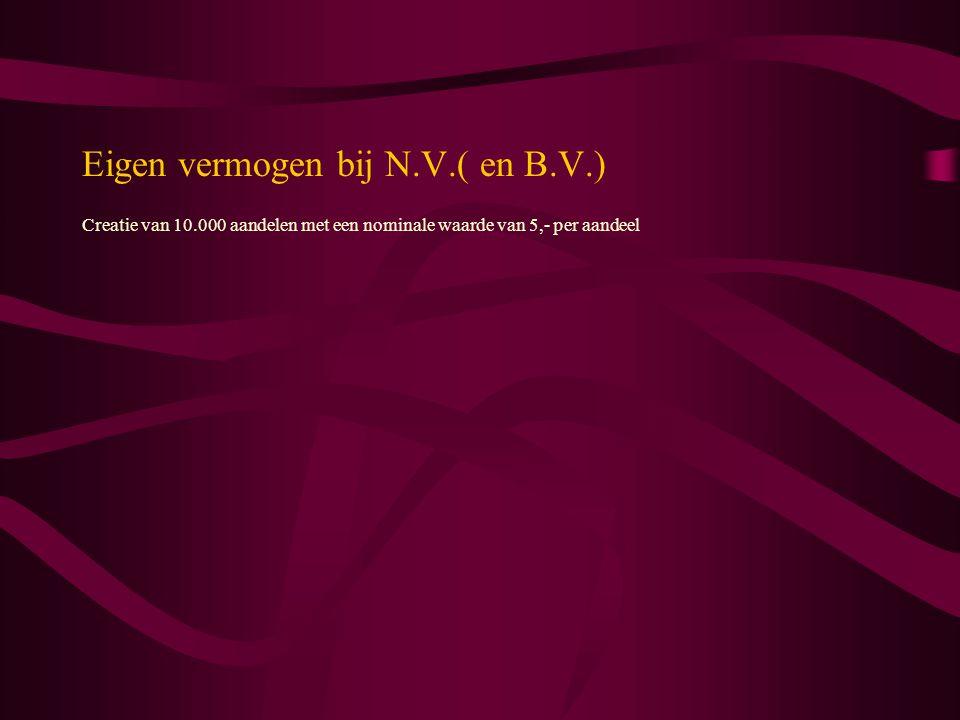Eigen vermogen bij N.V.( en B.V.) Creatie van 10.000 aandelen met een nominale waarde van 5,- per aandeel