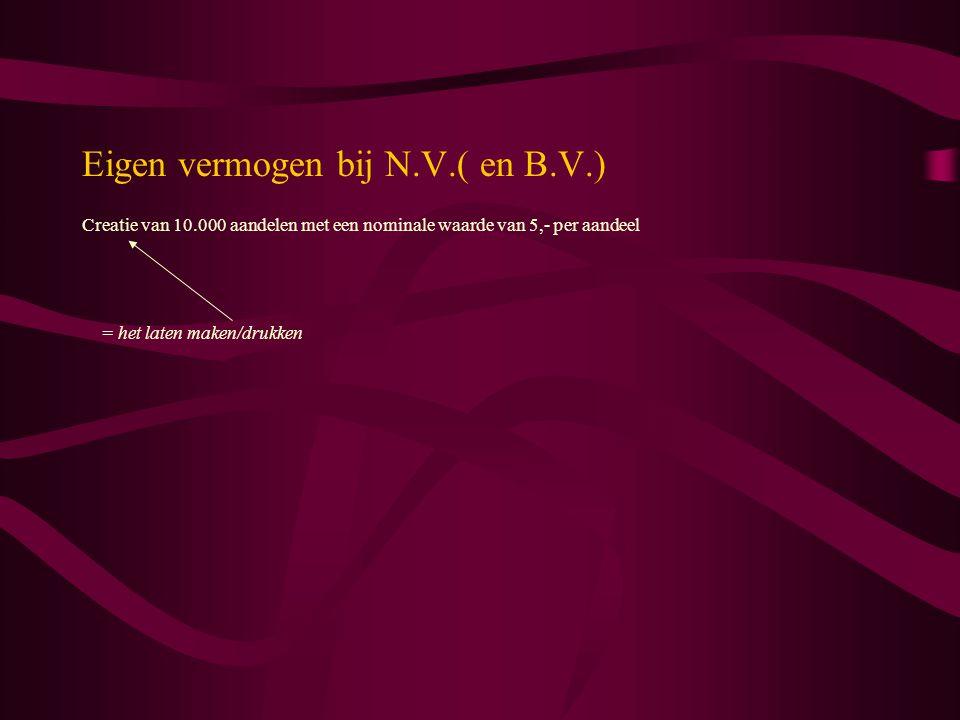 Eigen vermogen bij N.V.( en B.V.) Creatie van 10.000 aandelen met een nominale waarde van 5,- per aandeel = het laten maken/drukken