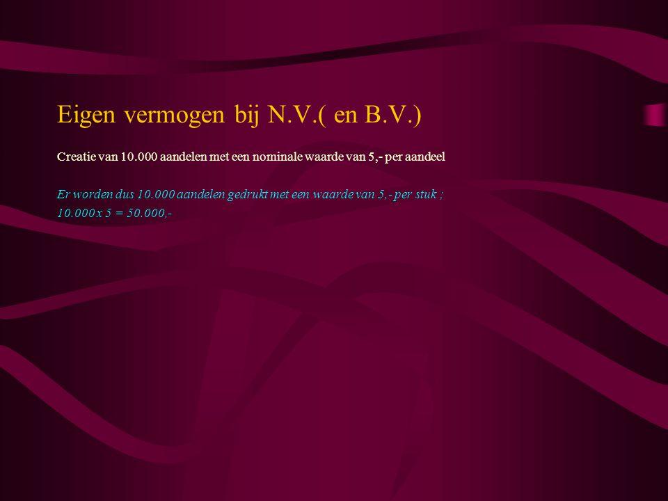 Eigen vermogen bij N.V.( en B.V.) Creatie van 10.000 aandelen met een nominale waarde van 5,- per aandeel Er worden dus 10.000 aandelen gedrukt met ee