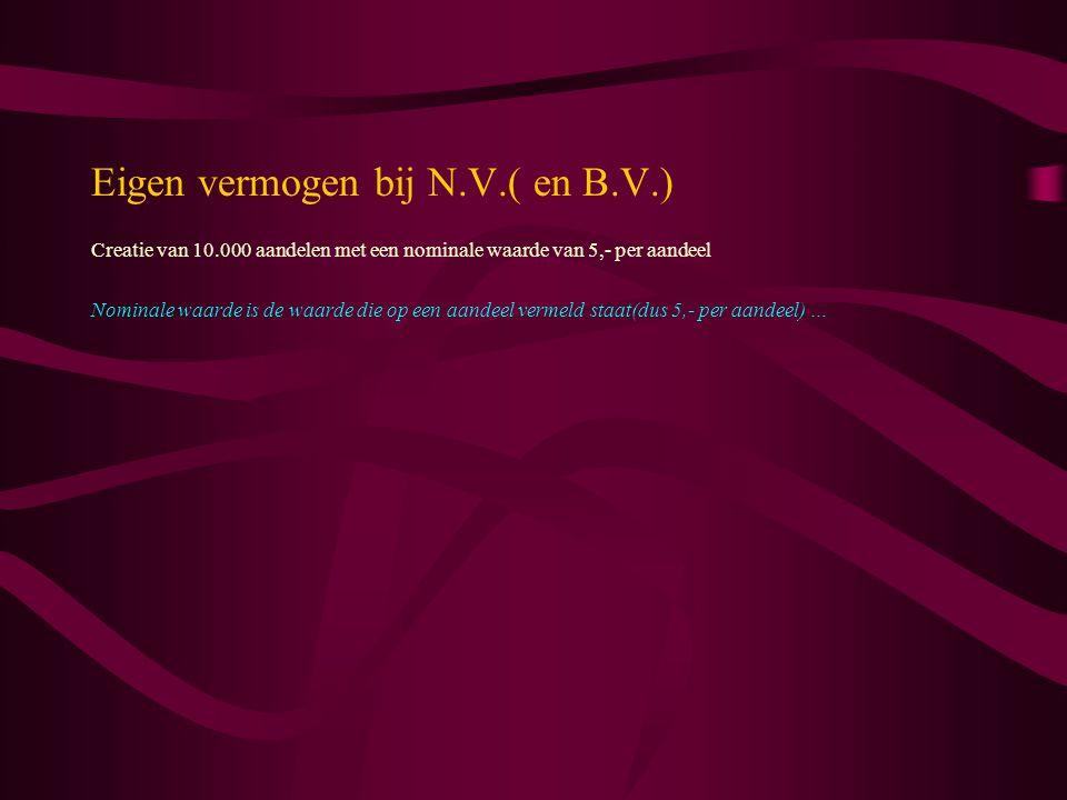 Eigen vermogen bij N.V.( en B.V.) Creatie van 10.000 aandelen met een nominale waarde van 5,- per aandeel Nominale waarde is de waarde die op een aand
