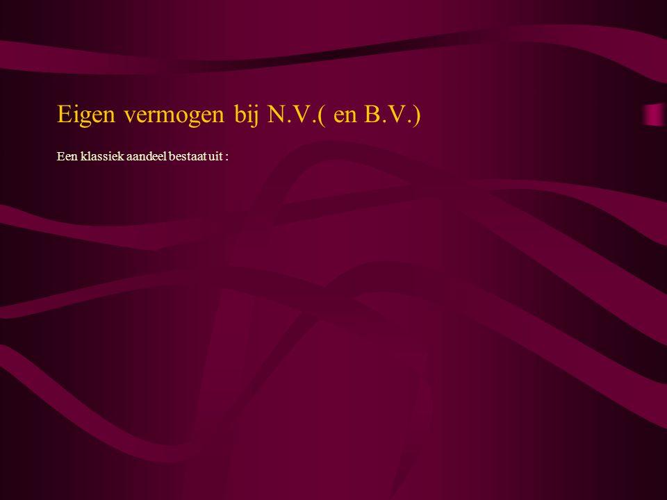 Eigen vermogen bij N.V.( en B.V.) Een klassiek aandeel bestaat uit :